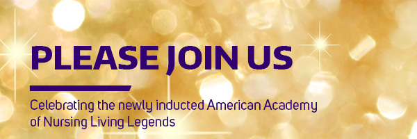 Please Join us: Celebrating the newly inducted American Academy of Nursing Living Legends